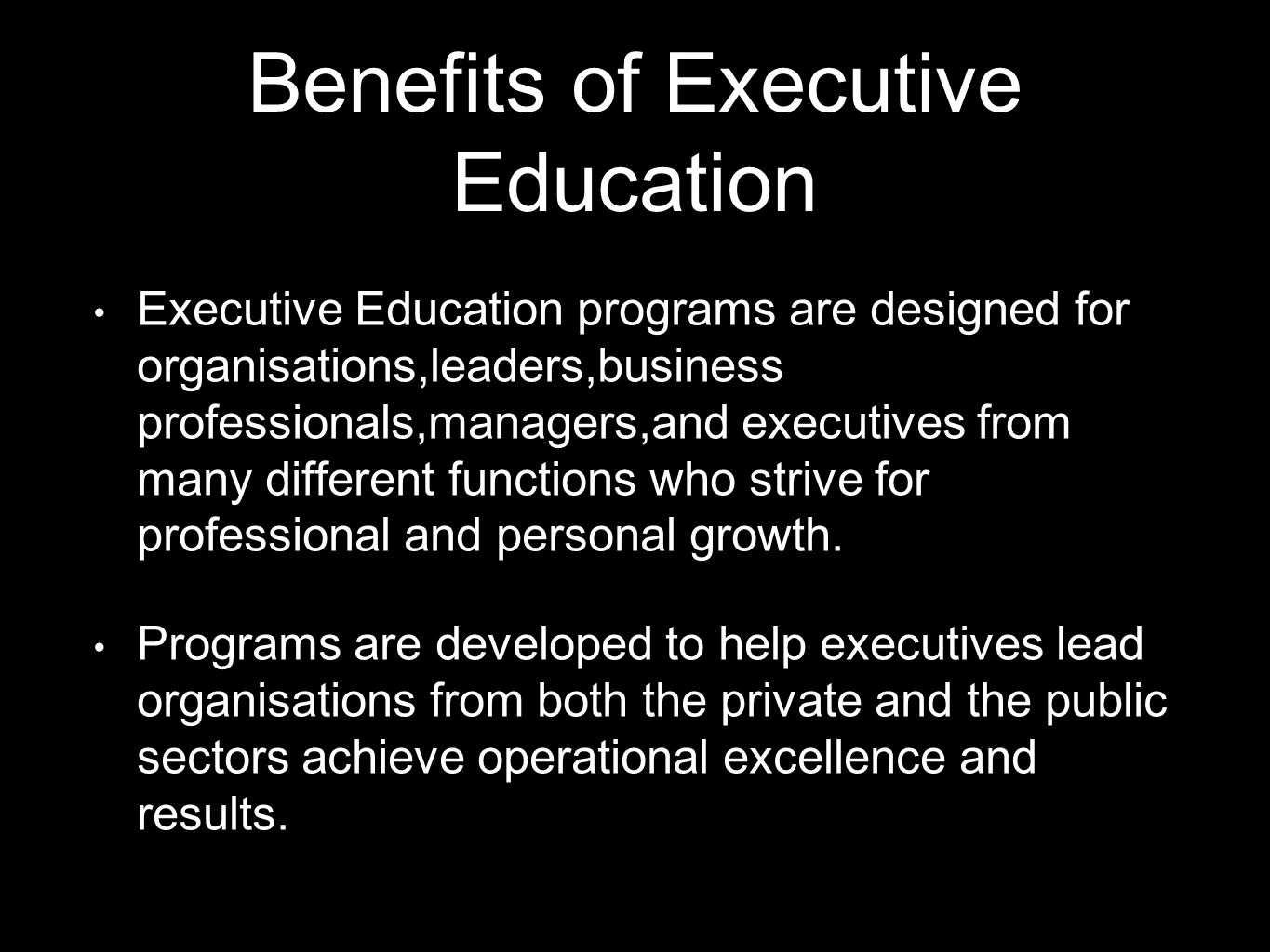 Executive Education programs are designed to have an immediate positive impact on performance,minimise time away from the office,and provide relevant tools and frameworks that add value to any business.