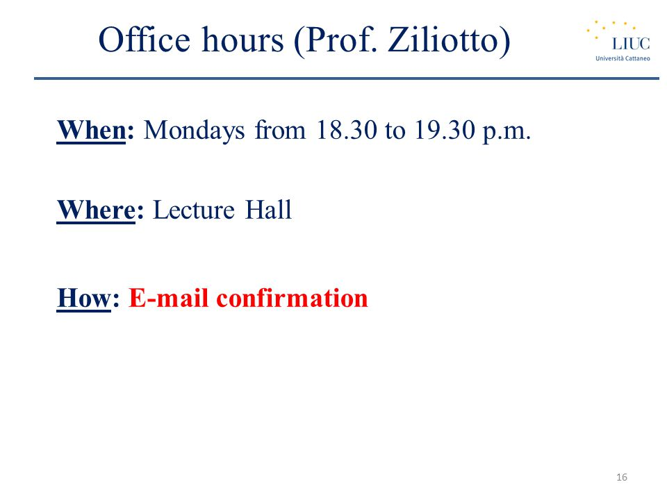 Office hours (Prof. Ziliotto) When: Mondays from 18.30 to 19.30 p.m.