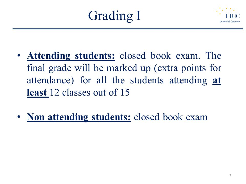 Grading I Attending students: closed book exam.