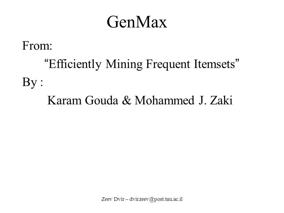Zeev Dvir – dvirzeev@post.tau.ac.il GenMax From: Efficiently Mining Frequent Itemsets By : Karam Gouda & Mohammed J.