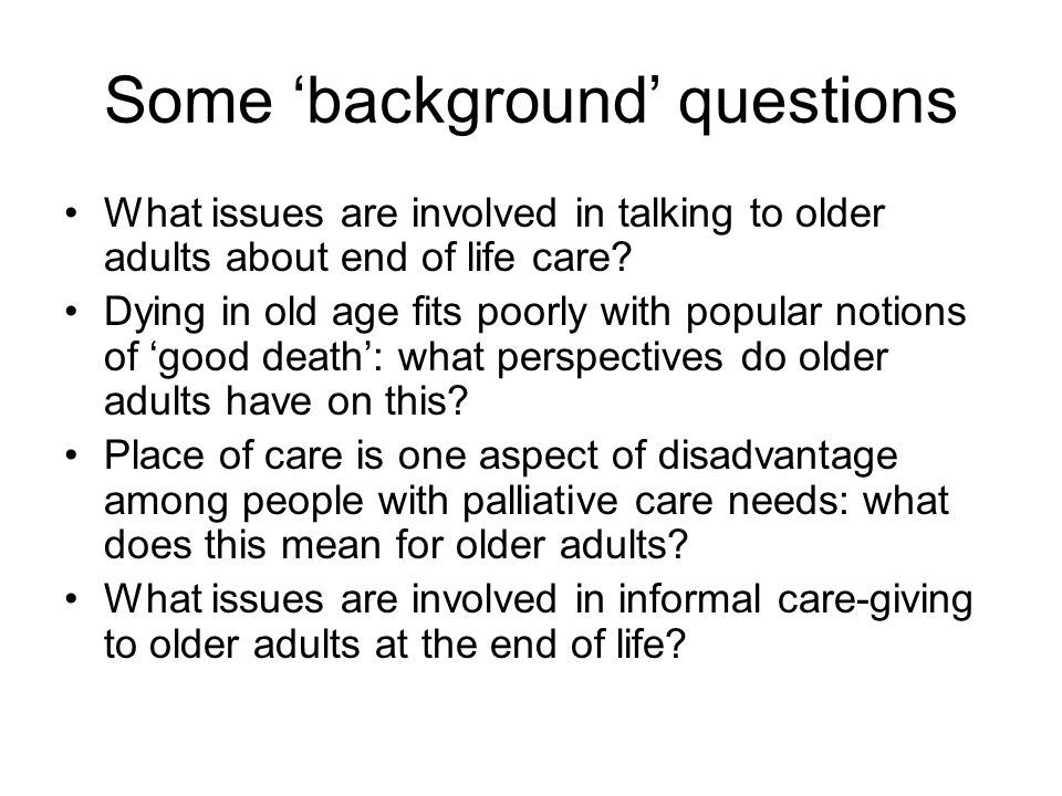 This paper looks at… 'Preferences' for place of care during dying Personhood, body-practices and place Places of care and decisions about end of life care