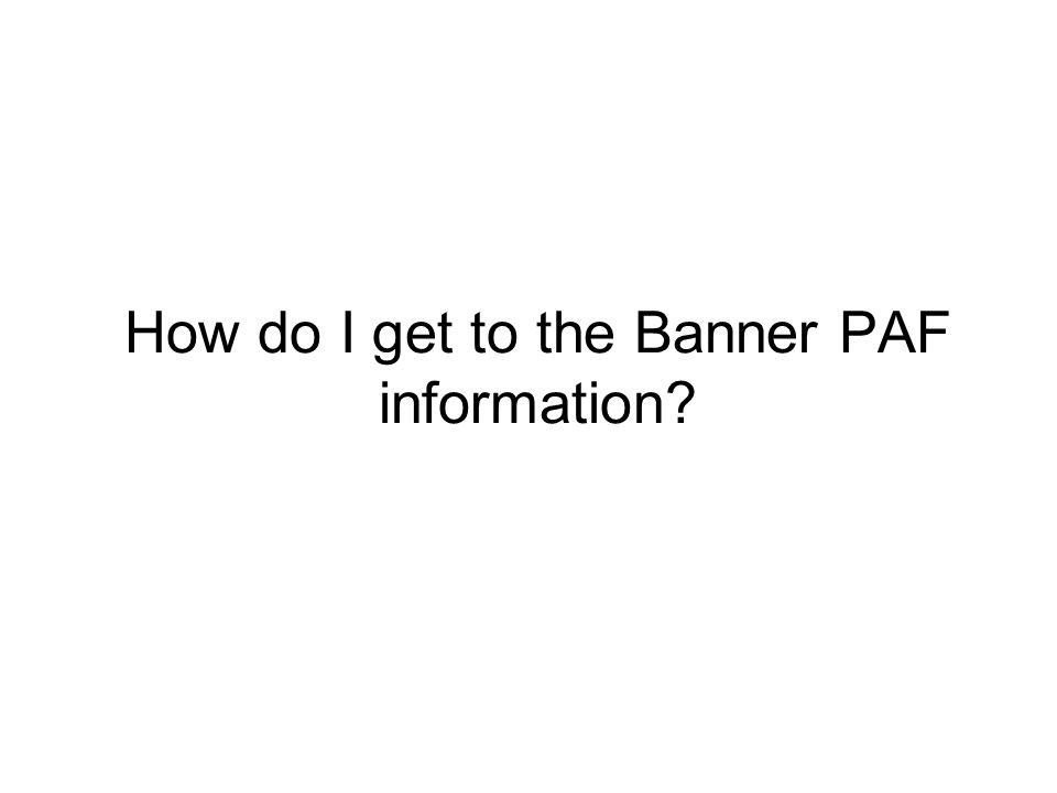 How do I get to the Banner PAF information
