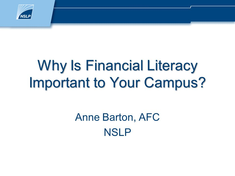 Why Is Financial Literacy Important to Your Campus Anne Barton, AFC NSLP