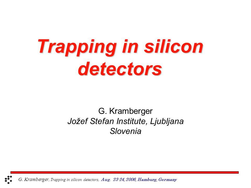 Trapping in silicon detectors G. Kramberger Jožef Stefan Institute, Ljubljana Slovenia G.