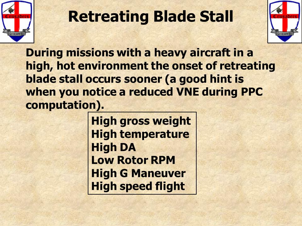 Retreating Blade Stall During missions with a heavy aircraft in a high, hot environment the onset of retreating blade stall occurs sooner (a good hint is when you notice a reduced VNE during PPC computation).