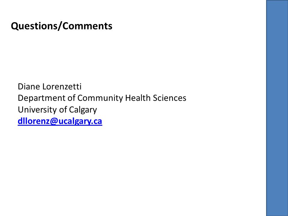 Diane Lorenzetti Department of Community Health Sciences University of Calgary dllorenz@ucalgary.ca Questions/Comments