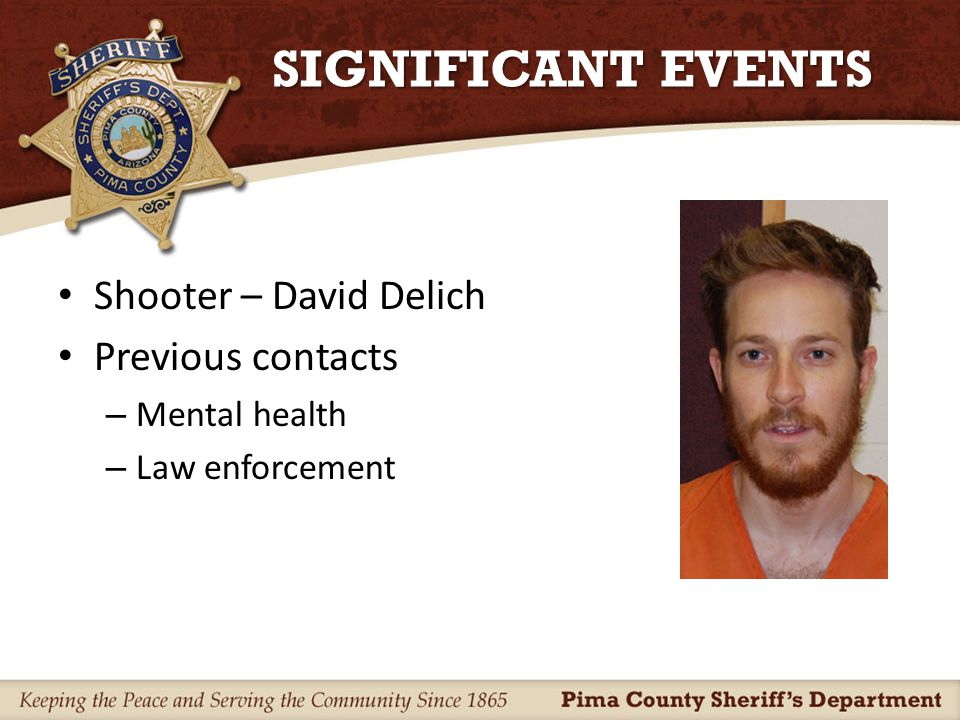 SIGNIFICANT EVENTS Shooter – David Delich Previous contacts – Mental health – Law enforcement