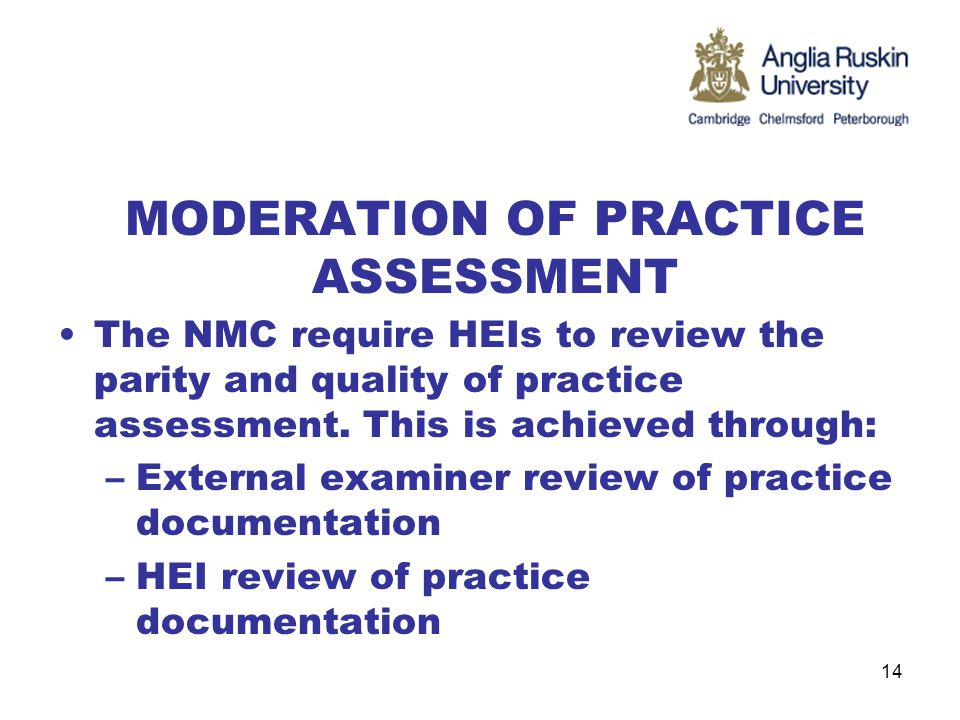 MODERATION OF PRACTICE ASSESSMENT The NMC require HEIs to review the parity and quality of practice assessment.