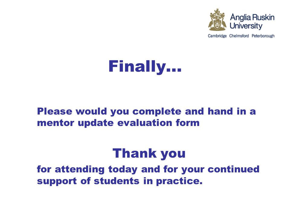 Finally... Please would you complete and hand in a mentor update evaluation form Thank you for attending today and for your continued support of stude