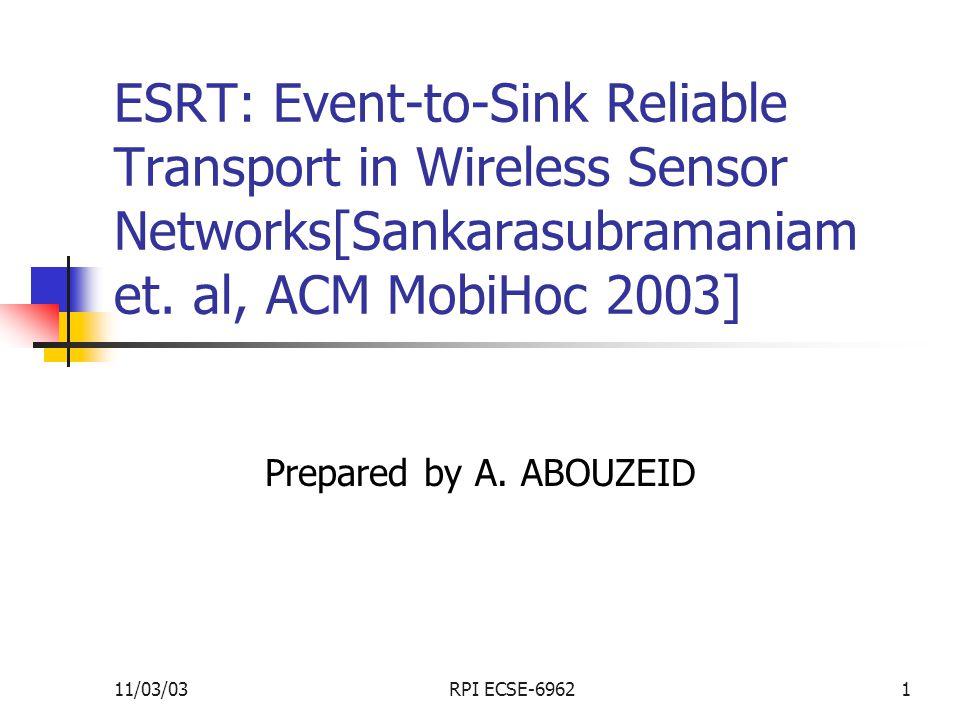 11/03/03RPI ECSE-69621 ESRT: Event-to-Sink Reliable Transport in Wireless Sensor Networks[Sankarasubramaniam et.