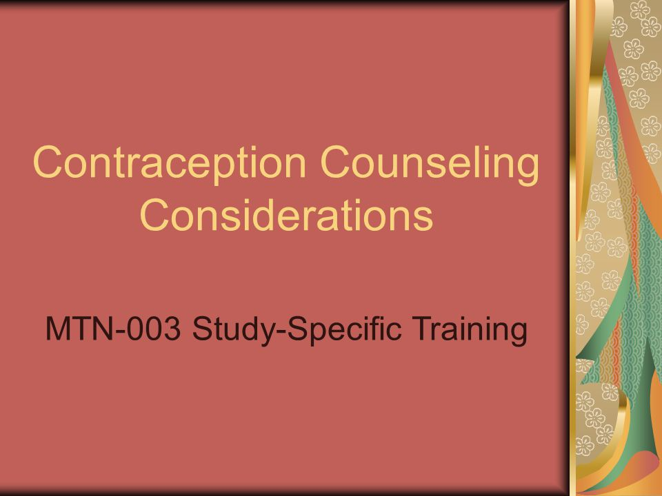 Contraception Counseling Considerations MTN-003 Study-Specific Training