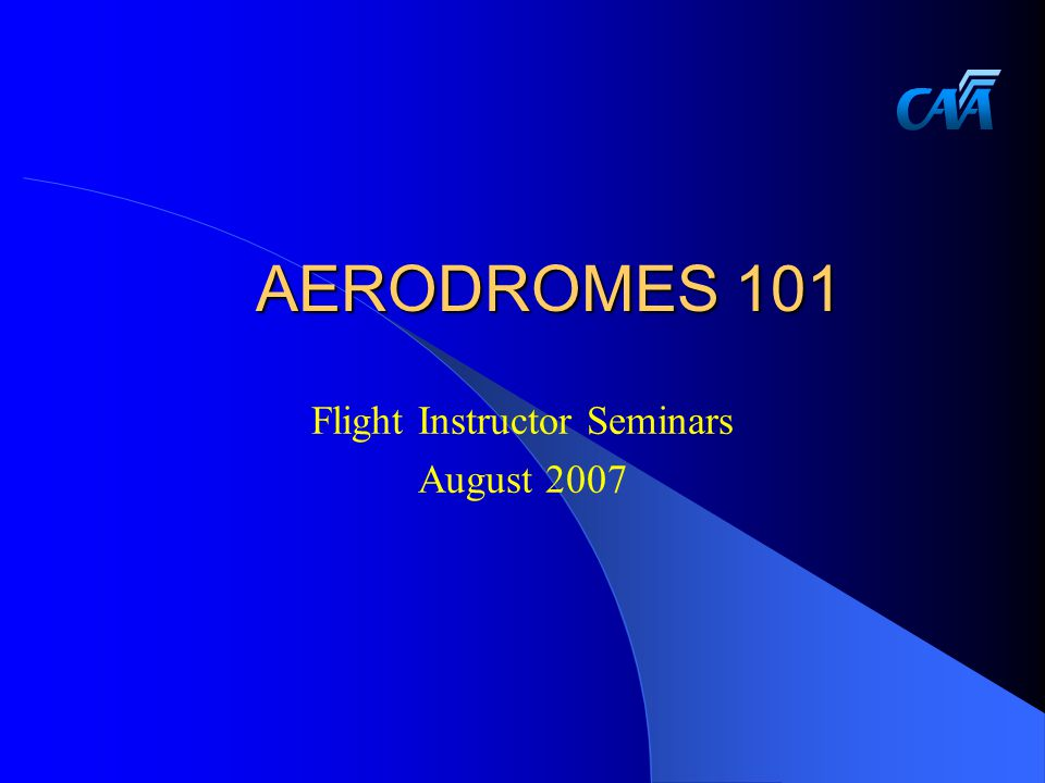 AERODROMES 101 Flight Instructor Seminars August 2007