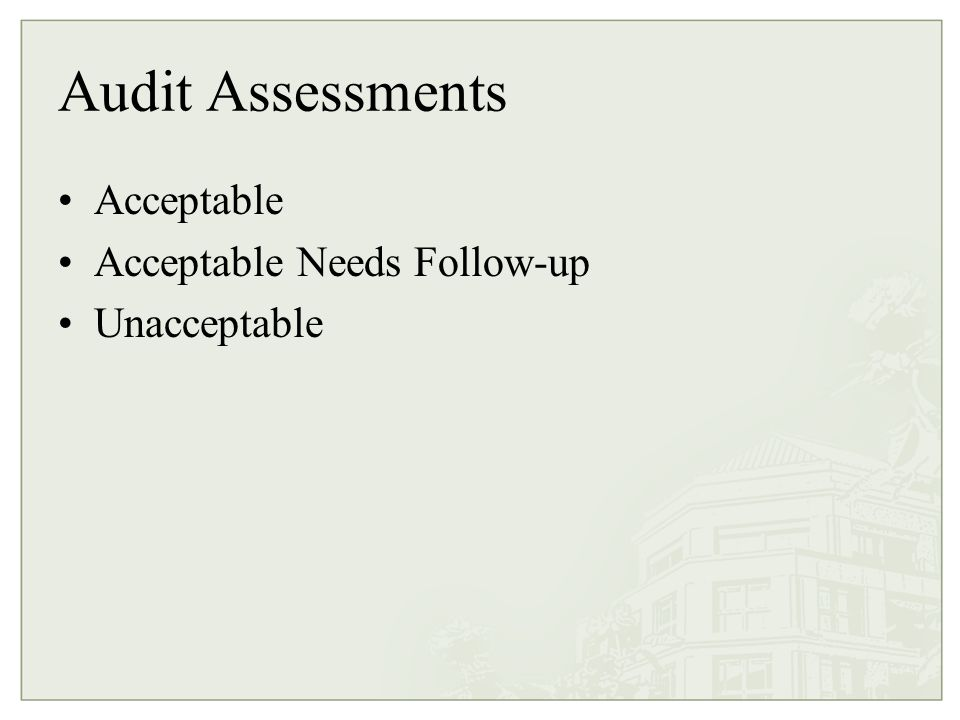 Acceptable No deficiencies identified Few lesser deficiencies identified Major deficiencies identified during the audit that were addressed and/or corrected prior to the audit for which documentation exists and no further action is required