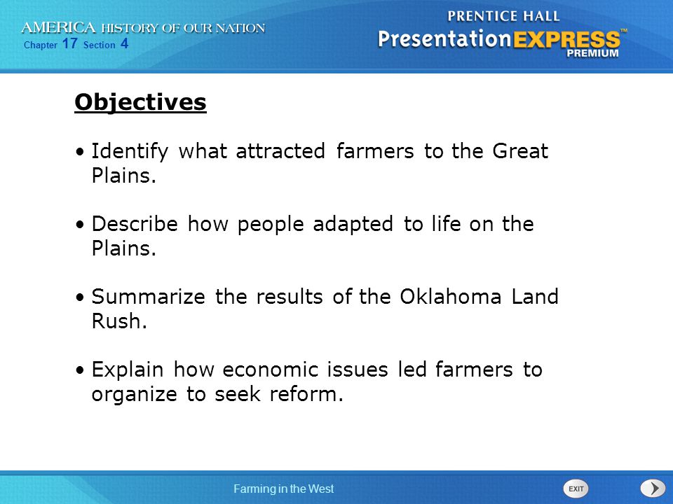 Chapter 17 Section 4 Farming in the West Objectives Identify what attracted farmers to the Great Plains. Describe how people adapted to life on the Pl