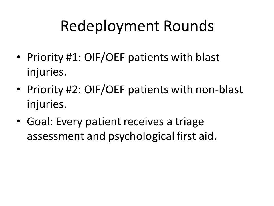 Redeployment Rounds Priority #1: OIF/OEF patients with blast injuries.