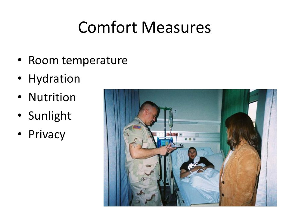 Comfort Measures Room temperature Hydration Nutrition Sunlight Privacy