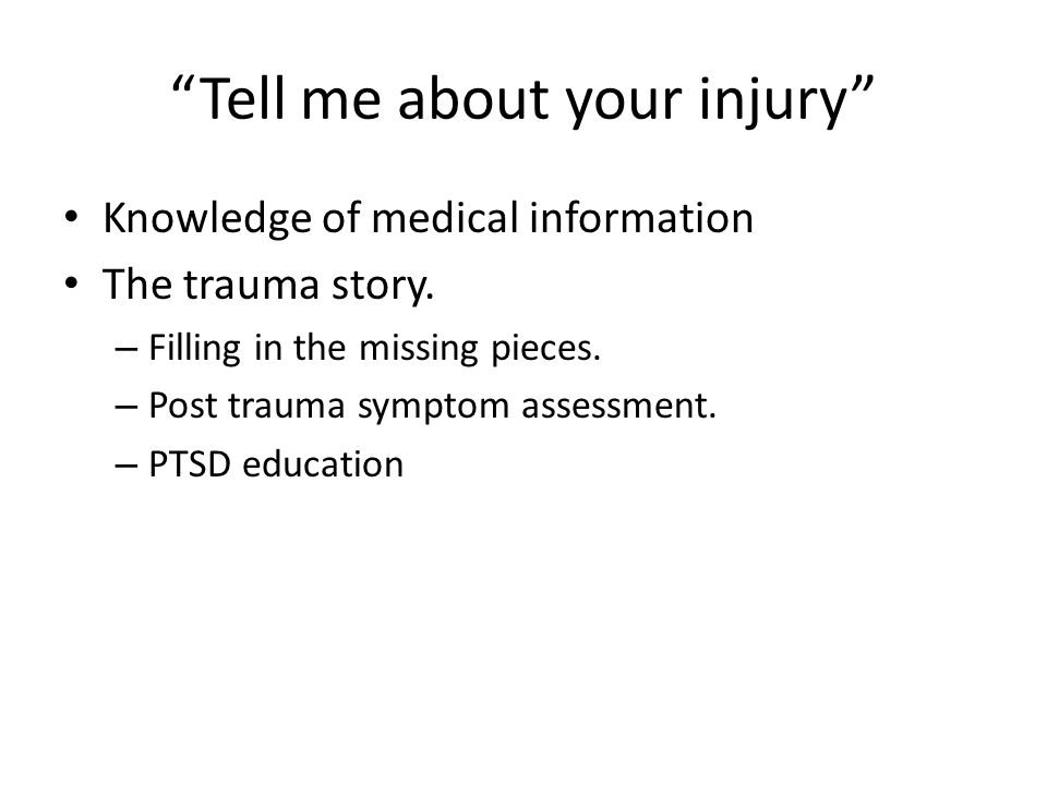 Tell me about your injury Knowledge of medical information The trauma story.