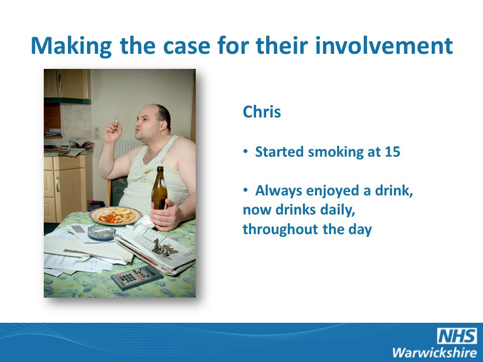 Housing officers provide brief advice Early Death Rings smoking cessation Drinking daily, throughout day, smoking more heavily Symptoms begin GP Referred for specialist help Hospitalised QUITS SMOKINGQUITS SMOKING Longer Life A 'Sliding Doors' Scenario