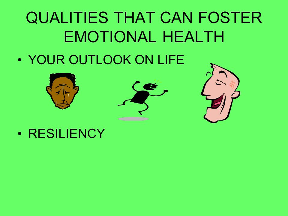 QUALITIES THAT CAN FOSTER EMOTIONAL HEALTH YOUR OUTLOOK ON LIFE RESILIENCY