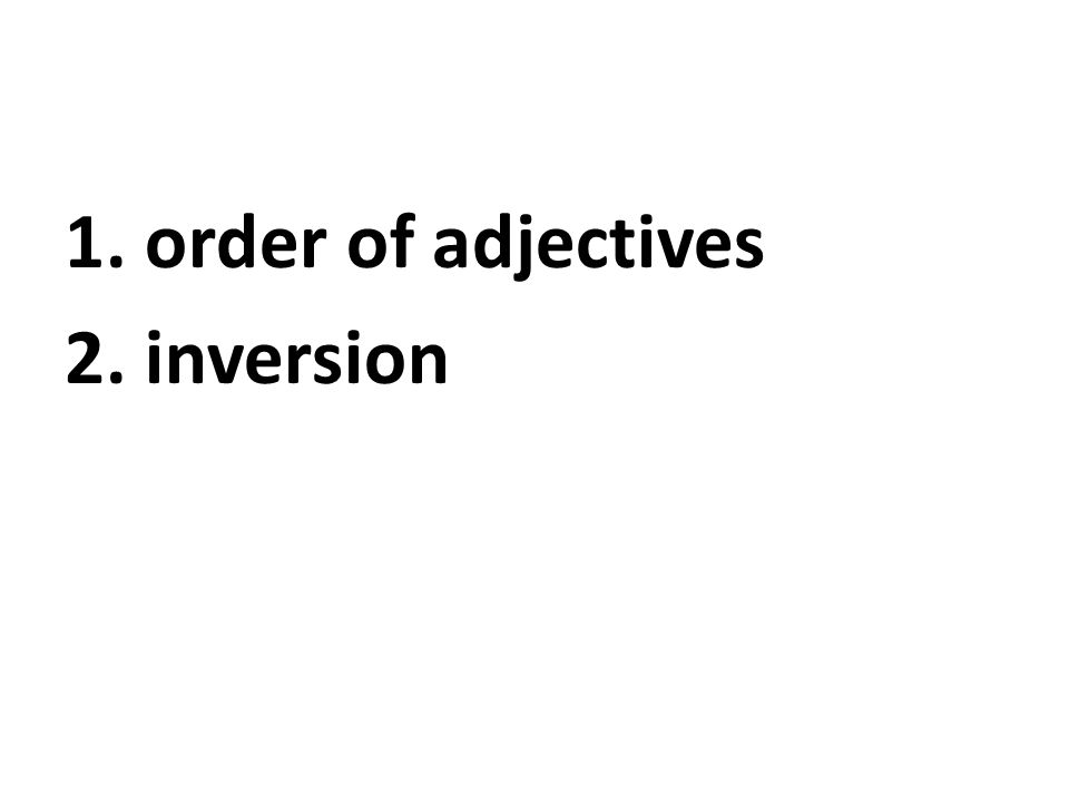1. order of adjectives 2. inversion