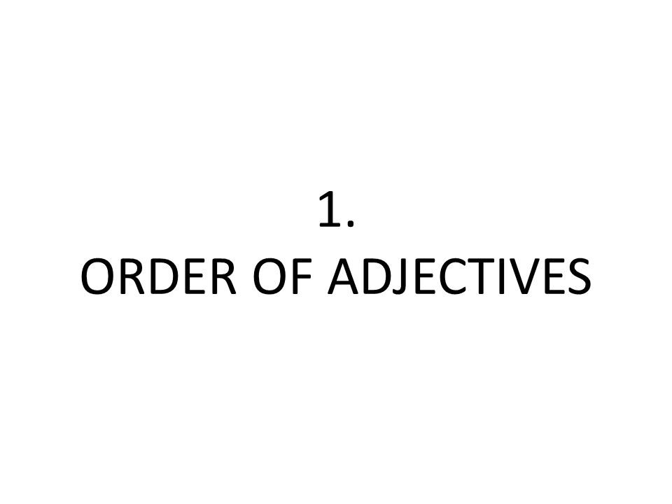 1. ORDER OF ADJECTIVES