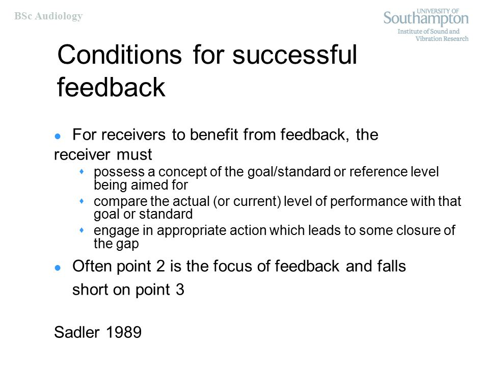 BSc Audiology Before giving feedback Always ask yourself:  What is my intention behind giving this person feedback.