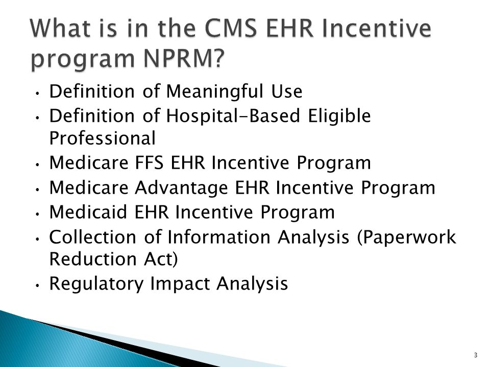 Definition of Meaningful Use Definition of Hospital-Based Eligible Professional Medicare FFS EHR Incentive Program Medicare Advantage EHR Incentive Program Medicaid EHR Incentive Program Collection of Information Analysis (Paperwork Reduction Act) Regulatory Impact Analysis 3