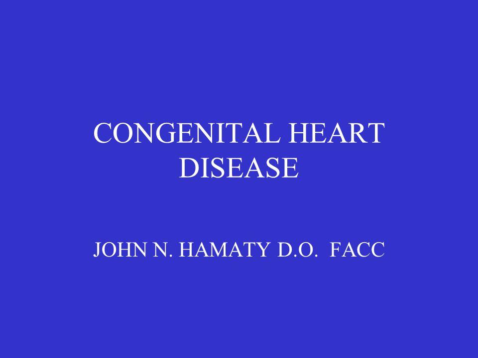 CONGENITAL HEART DISEASE JOHN N. HAMATY D.O. FACC