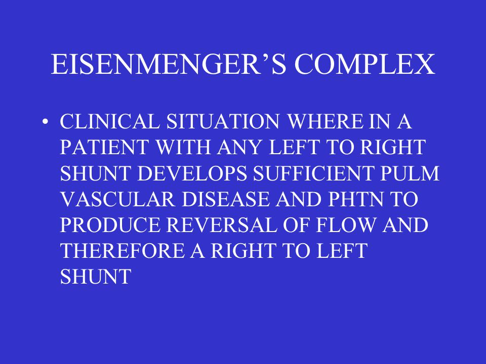 EISENMENGER'S COMPLEX CLINICAL SITUATION WHERE IN A PATIENT WITH ANY LEFT TO RIGHT SHUNT DEVELOPS SUFFICIENT PULM VASCULAR DISEASE AND PHTN TO PRODUCE