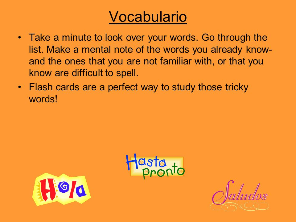 Vocabulario Take a minute to look over your words. Go through the list. Make a mental note of the words you already know- and the ones that you are no