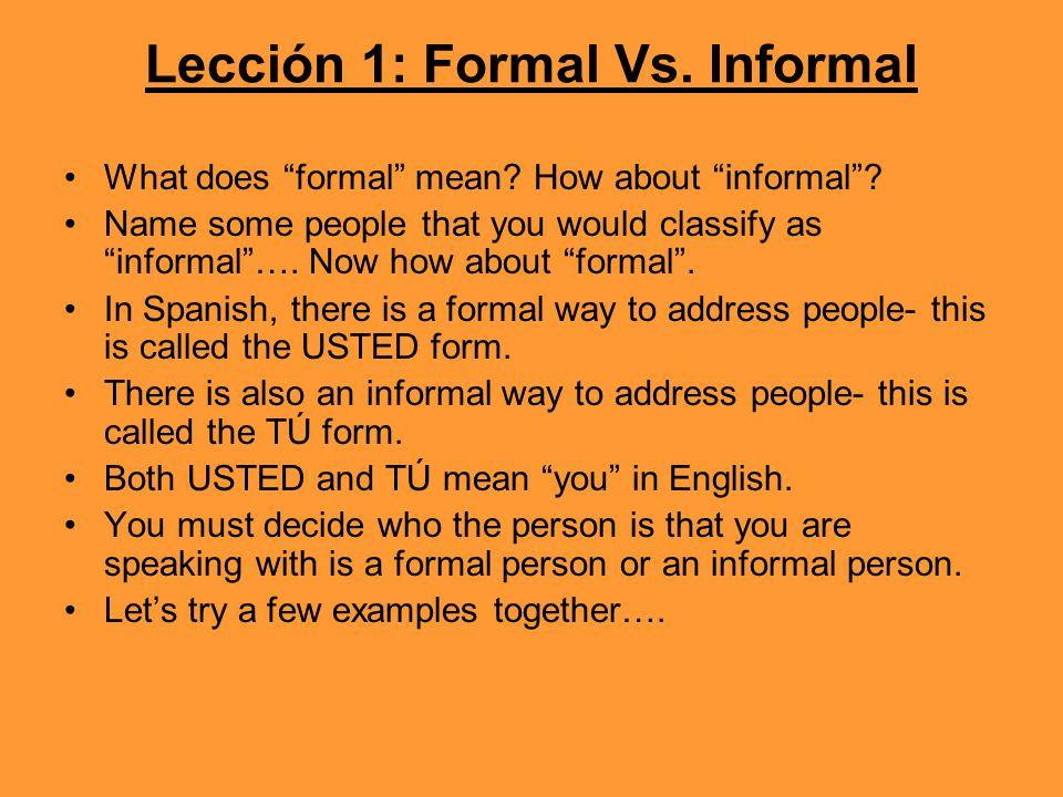 Lección 1: Formal Vs. Informal What does formal mean.