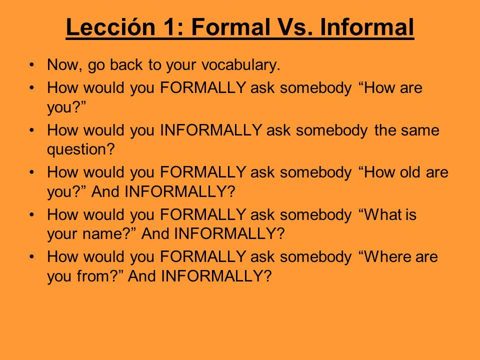 Lección 1: Formal Vs. Informal Now, go back to your vocabulary.