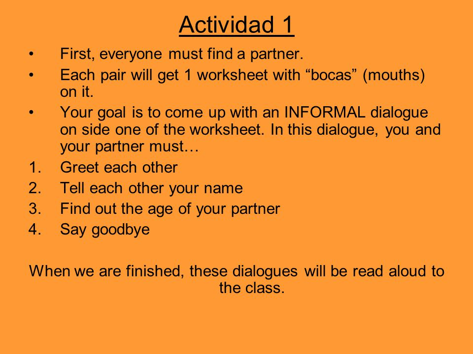 """Actividad 1 First, everyone must find a partner. Each pair will get 1 worksheet with """"bocas"""" (mouths) on it. Your goal is to come up with an INFORMAL"""