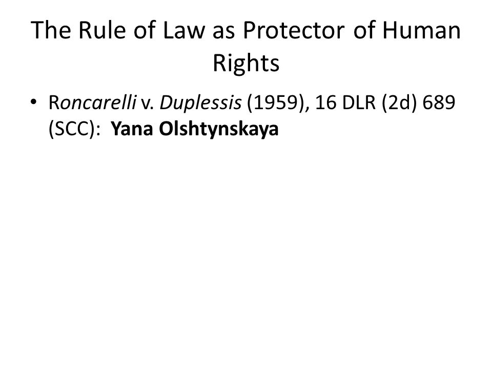 The Rule of Law as Protector of Human Rights Roncarelli v.