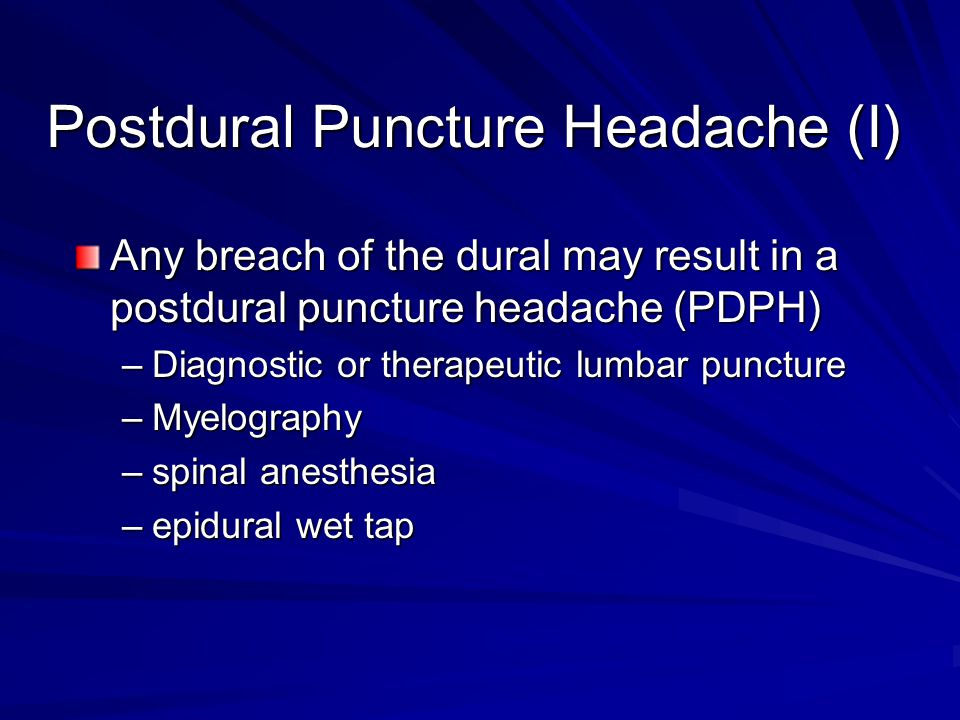 Postdural Puncture Headache (II) Young female patients are more susceptible Large size needles had higher PDPH rate The same size pencil point needles had lower PDPH rate