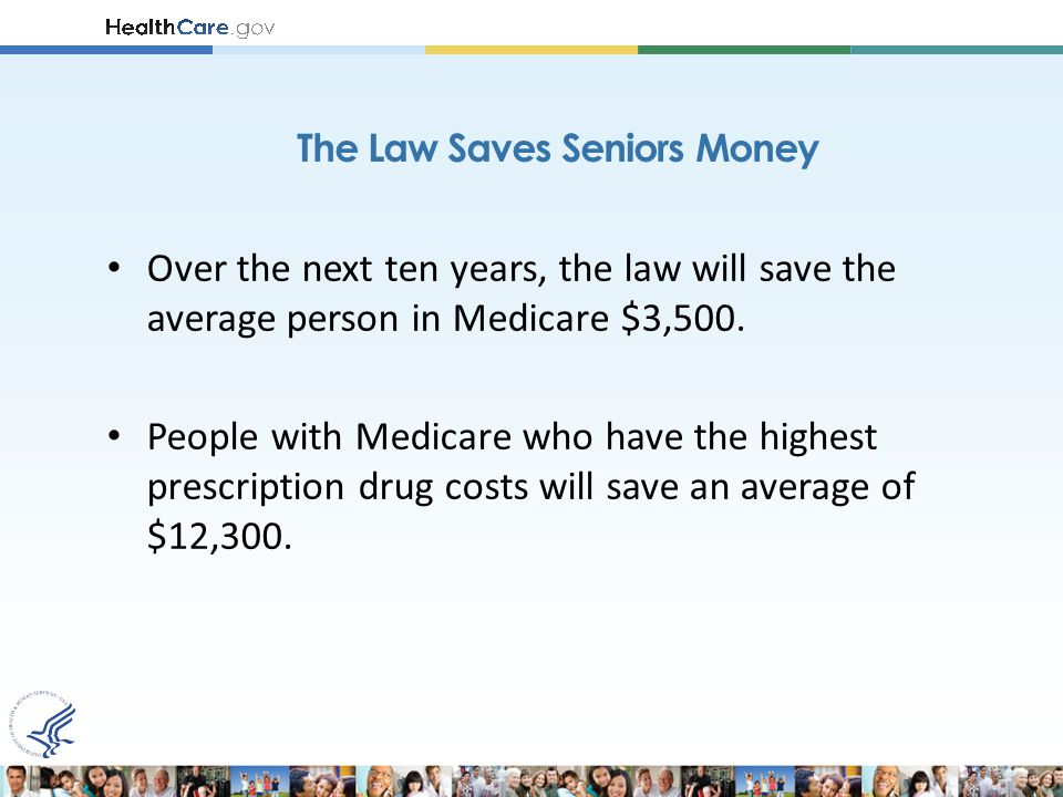 Over the next ten years, the law will save the average person in Medicare $3,500.