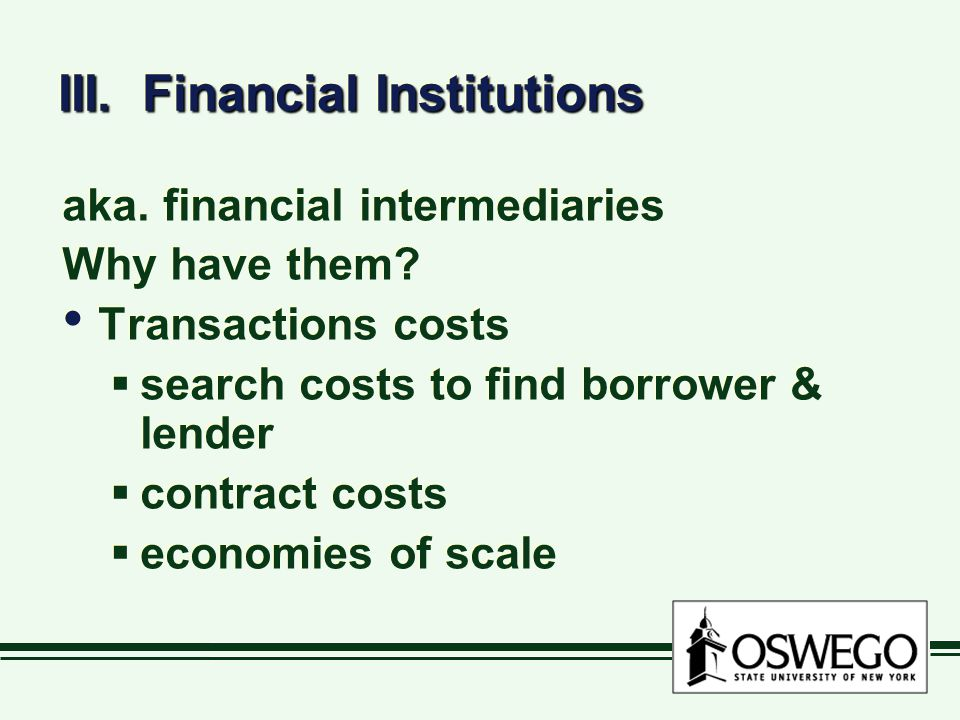 III.Financial Institutions aka. financial intermediaries Why have them.
