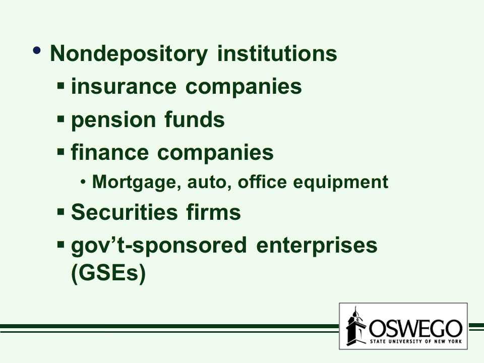 Nondepository institutions  insurance companies  pension funds  finance companies Mortgage, auto, office equipment  Securities firms  gov't-sponsored enterprises (GSEs) Nondepository institutions  insurance companies  pension funds  finance companies Mortgage, auto, office equipment  Securities firms  gov't-sponsored enterprises (GSEs)