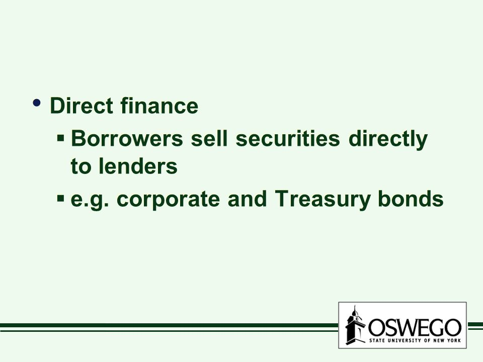 Direct finance  Borrowers sell securities directly to lenders  e.g.