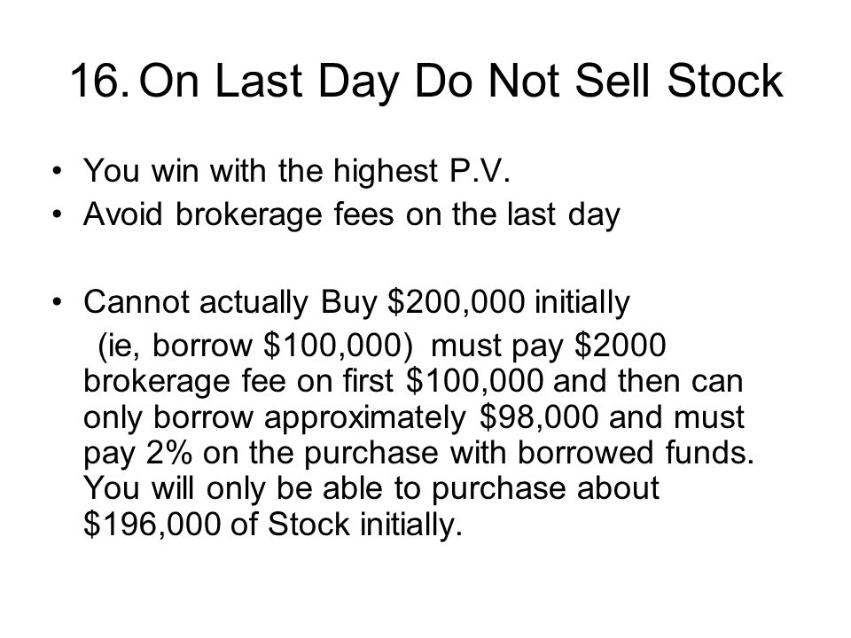 16.On Last Day Do Not Sell Stock You win with the highest P.V.
