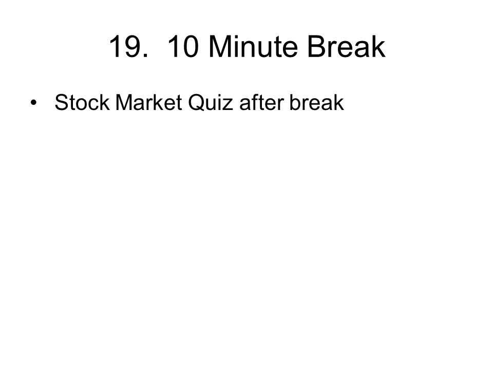 19. 10 Minute Break Stock Market Quiz after break