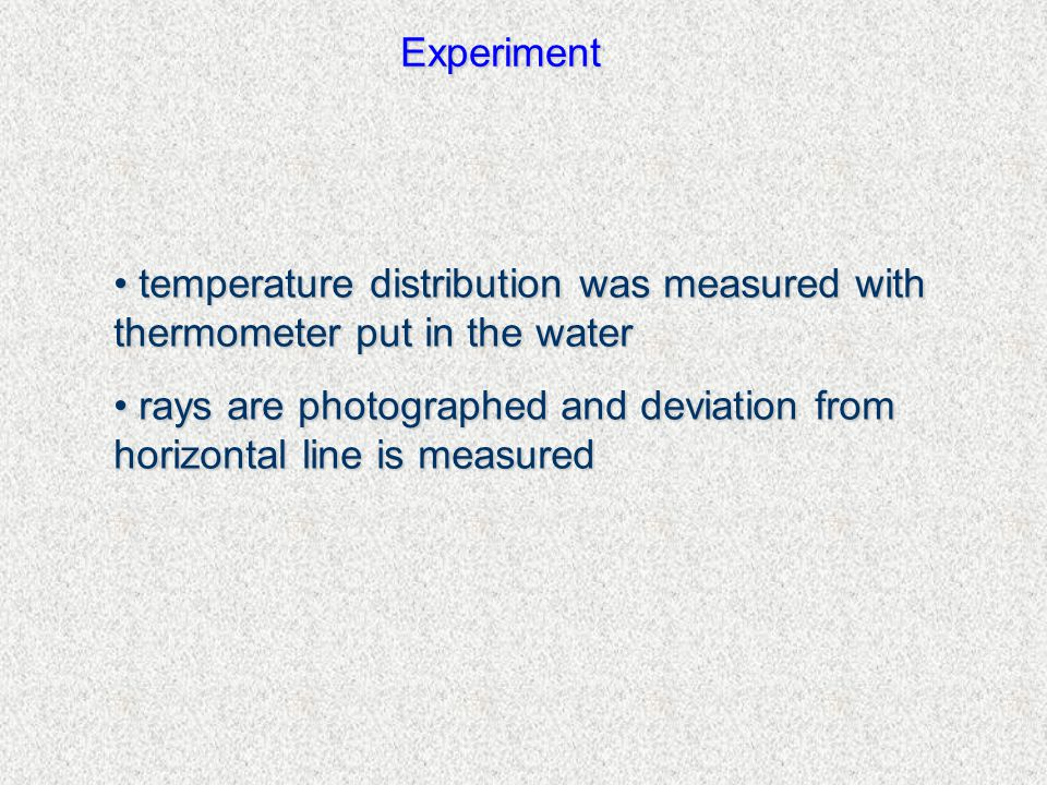 Experiment temperature distribution was measured with thermometer put in the water temperature distribution was measured with thermometer put in the water rays are photographed and deviation from horizontal line is measured rays are photographed and deviation from horizontal line is measured