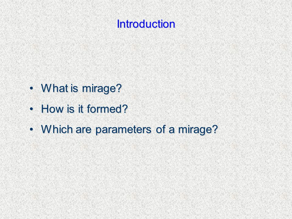 Introduction What is mirage?What is mirage. How is it formed?How is it formed.