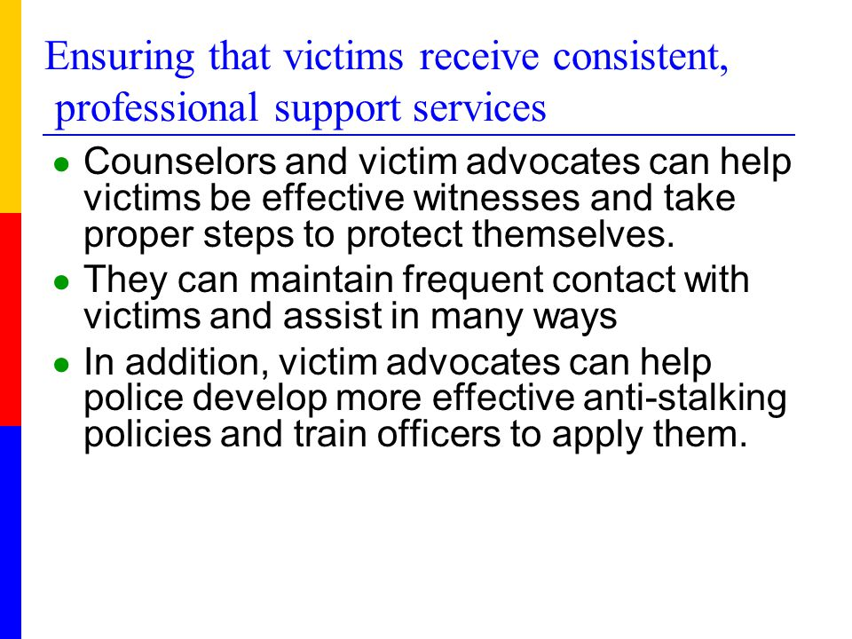 Getting effective victim input ● Actively engage victims in investigations. ● Victims' family members, neighbors, employers, coworkers, and others are