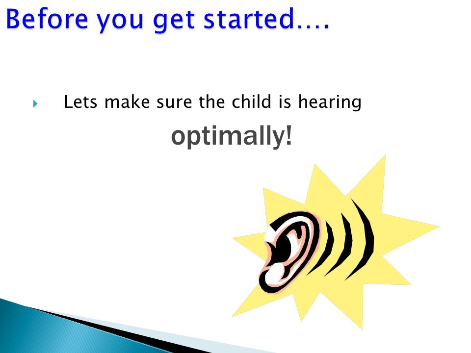 Lets make sure the child is hearing optimally!
