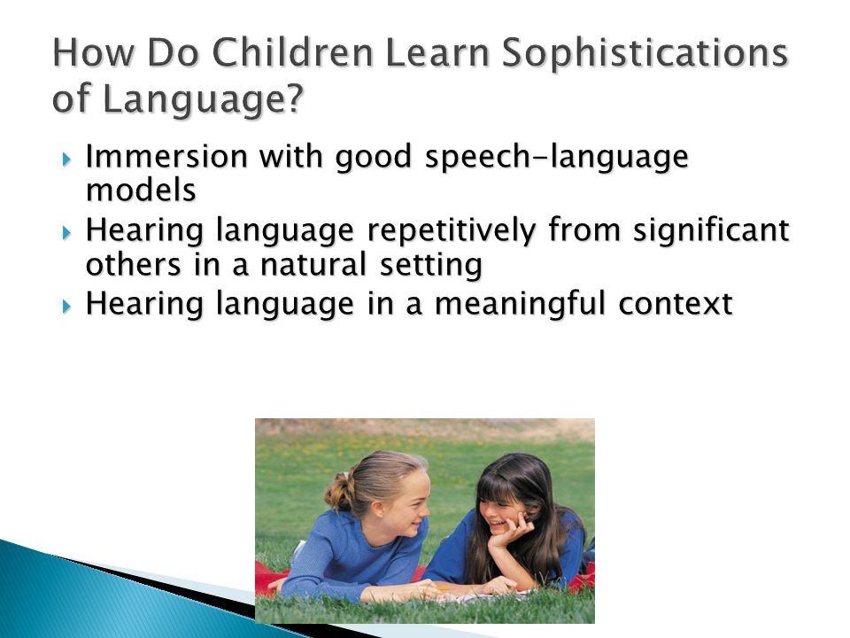 How Do Children Learn Sophistications of Language.