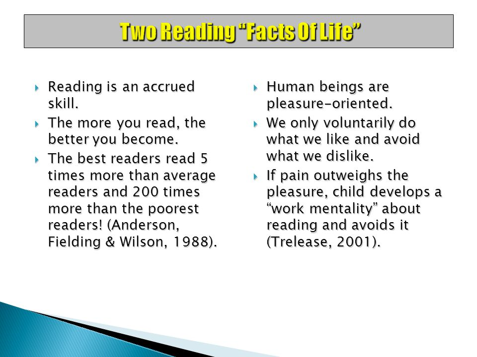 Two Reading Facts Of Life  Reading is an accrued skill.