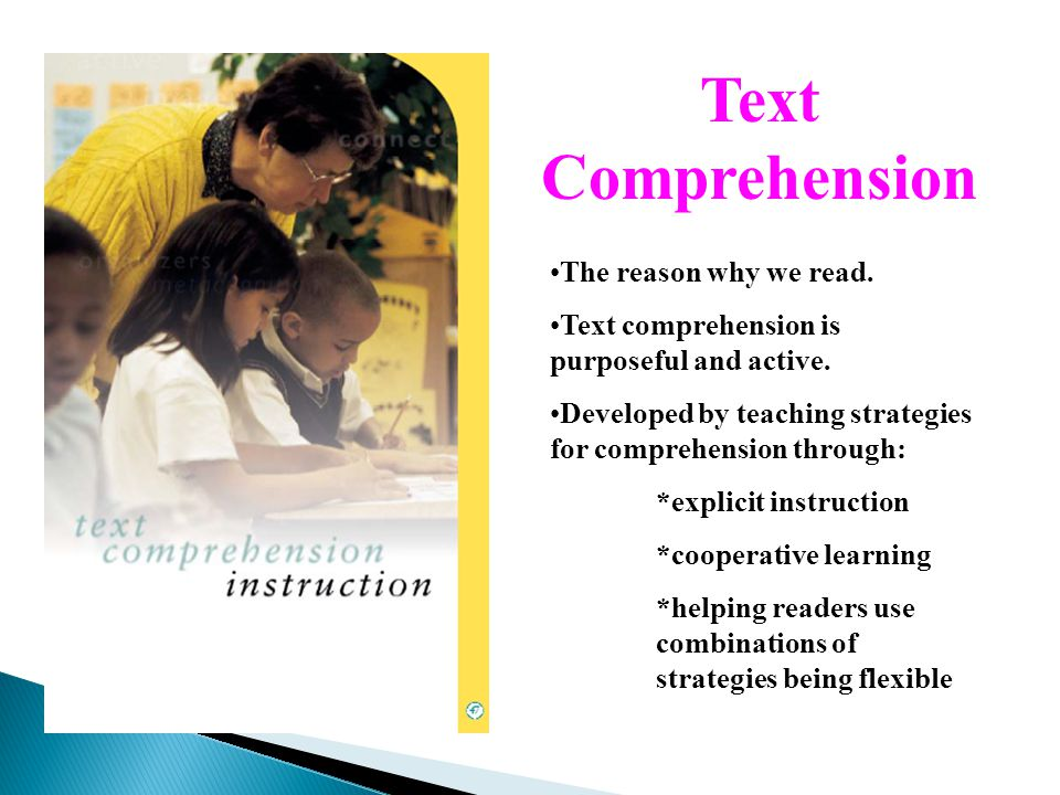 Text Comprehension The reason why we read. Text comprehension is purposeful and active.