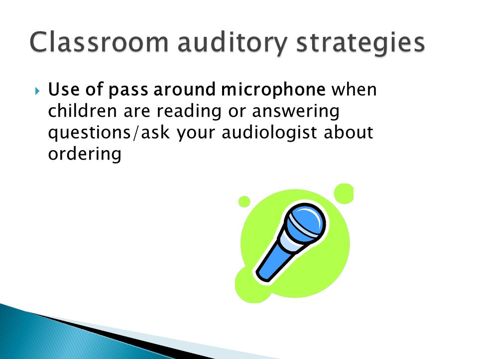  Use of pass around microphone when children are reading or answering questions/ask your audiologist about ordering