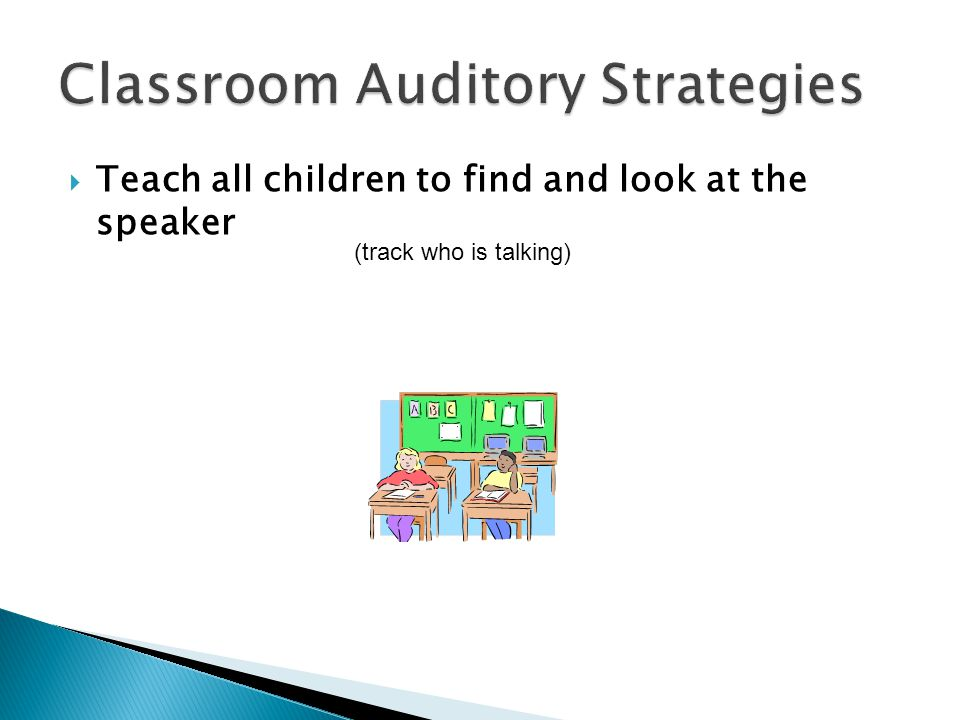  Teach all children to find and look at the speaker (track who is talking)